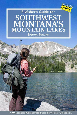 """Flyfisher's Guide to Southwest Montana's Mountain Lakes"""