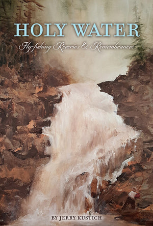 """Holy Water: Fly-Fishing Reveries & Remembrances"""