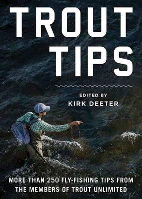 Trout Tips: More Than 250 Fly Fishing Tips from the Members of Trout Unlimited