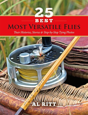 """25 Best Most Versatile Flies: Their Histories, Stories, & Step by Step Tying Photos"""