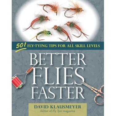 """Better Flies Faster: 501 Fly-Tying Tips for All Skill Levels"""