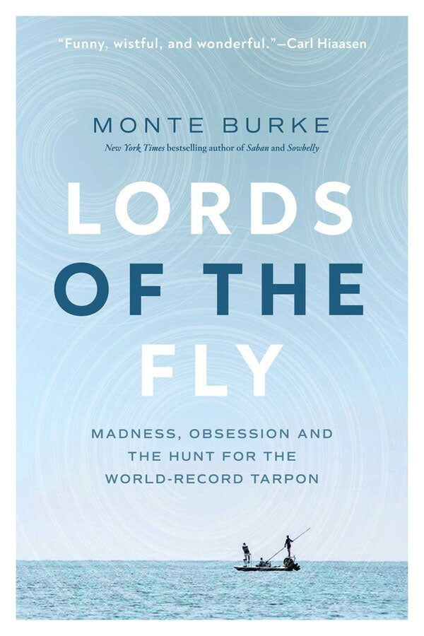 """Lords of the Fly: Madness, Obsession, and the Hunt for the World-Record Tarpon"""