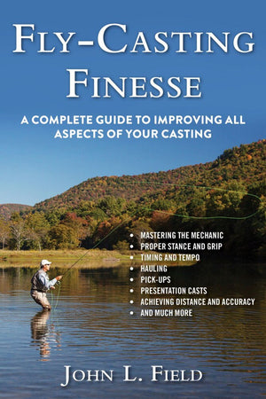 """Fly-Casting Finesse: A Complete Guide to Improving All Aspects of Your Casting"""
