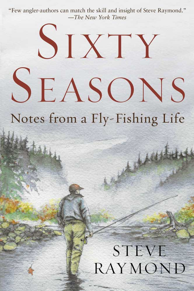 """A Fly Fisher's Sixty Seasons: True Tales of Angling Adventures"""