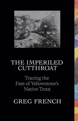 The Imperiled Cutthroat: Tracing the Fate of Yellowstone's Native Trout