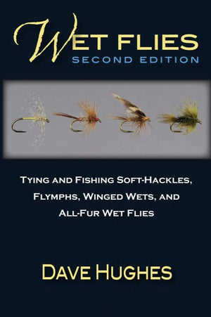 """Wet Flies: Tying and Fishing Soft-Hackles, Flymphs, Winged Wets, and All-Fur Wet Flies"""