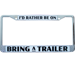 """I'd Rather Be On Bring a Trailer"" License Plate Frame"