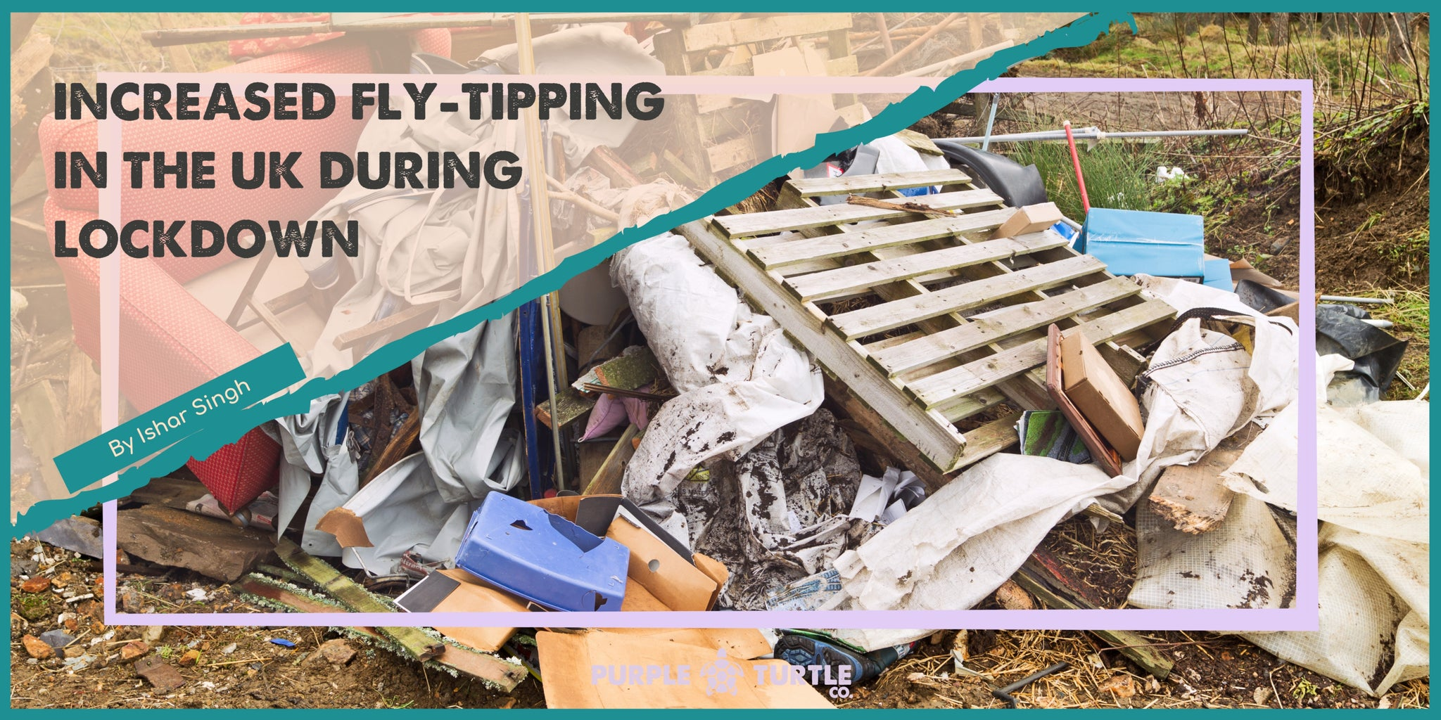 Fly tipping: rubbish in the countryside, framed with Purple Turtle brand colours, blog title and author name.