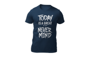 Today is a great never mind blue T-shirt