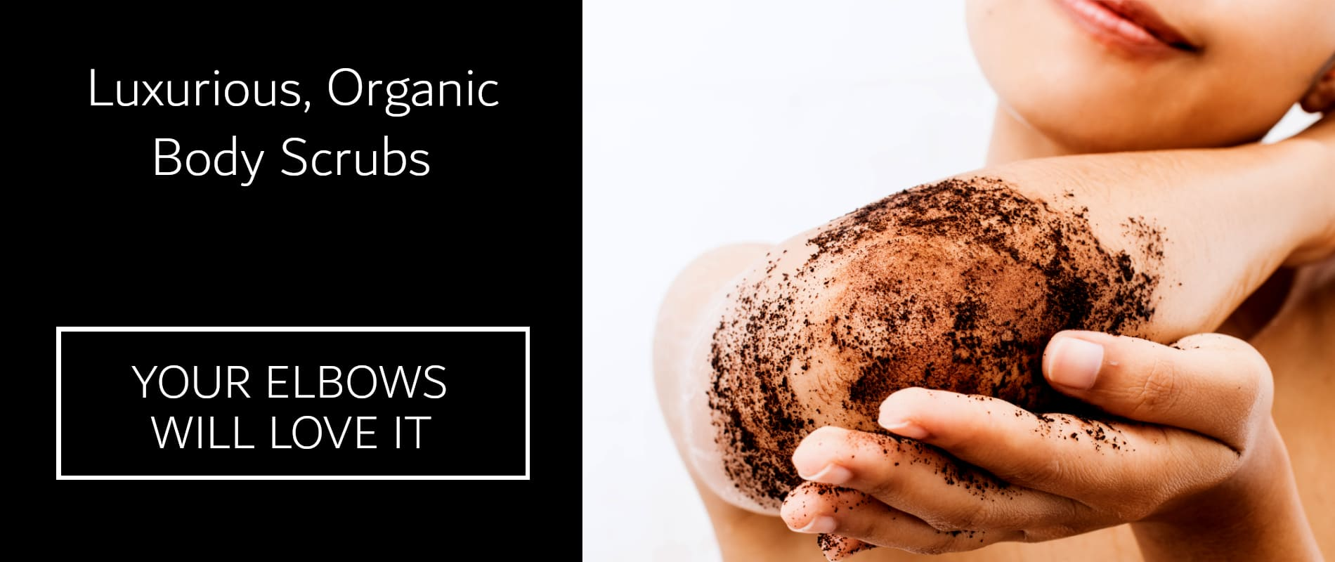 pureSCRUBS® luxury organic body scrubs to exfoliate your elbows for beautiful skin - softer, smoother, healthier glowing skin - your elbows will love it.