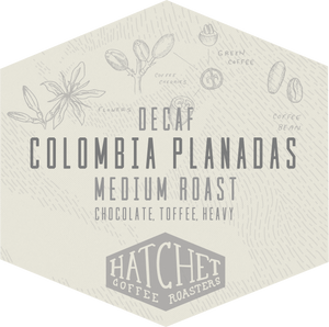 Decaf Colombia Planadas: 1 bag per 2 weeks for 6 months