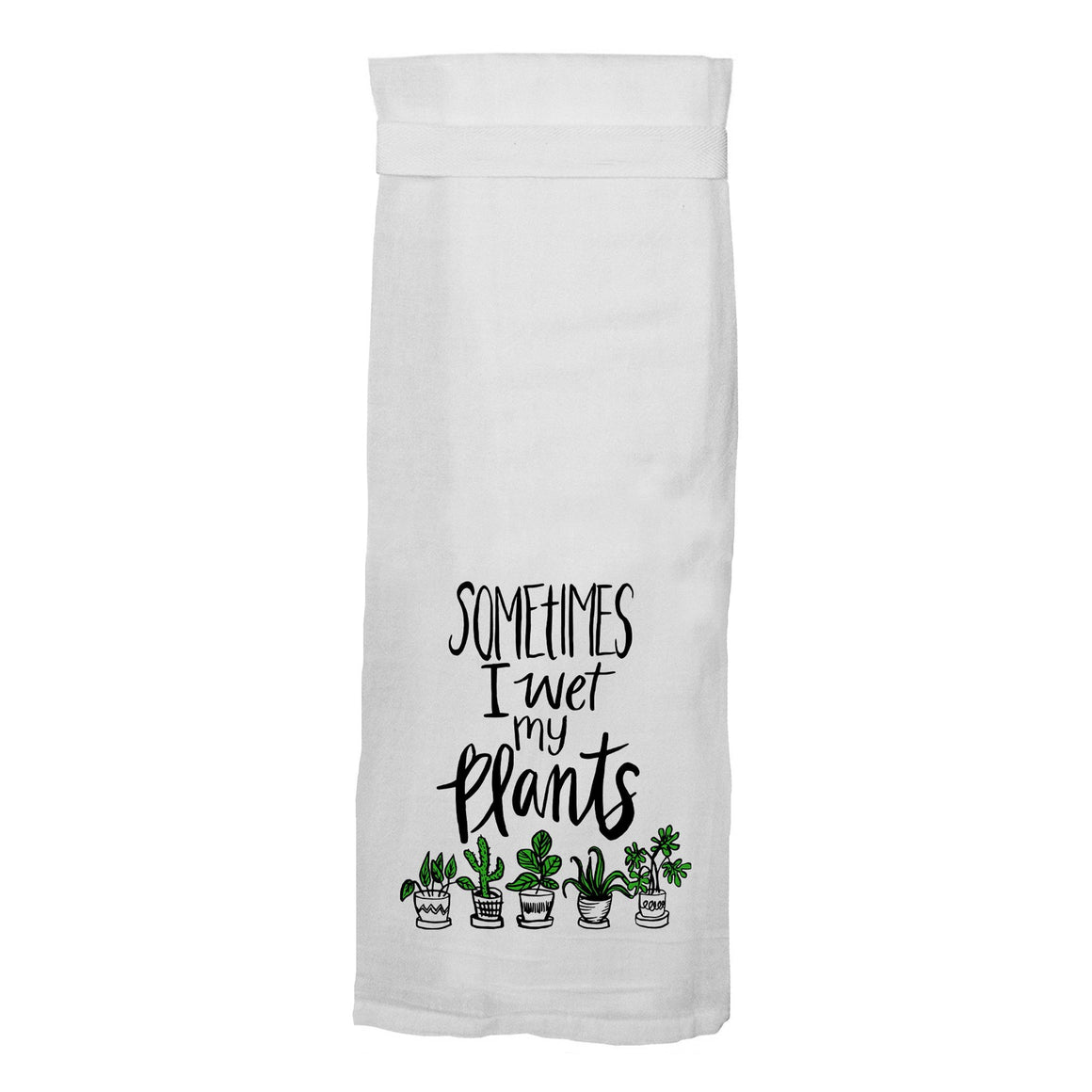 Sometimes I Wet My Plants Flour Sack Hang Tight Towel®