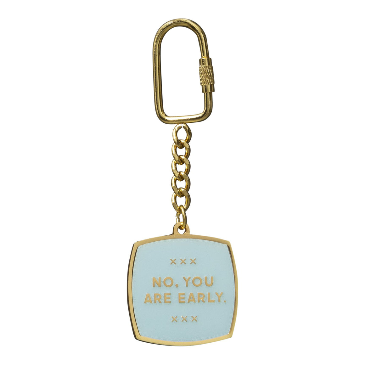 No, You Are Early Key Chain