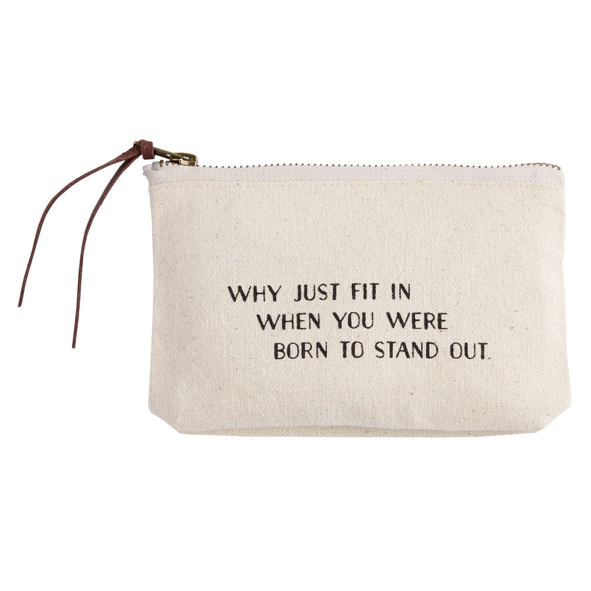 """WHY JUST FIT IN...."" Canvas Cosmetic Bag"