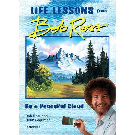 """Be a Peaceful Cloud"" and Other Life Lessons from Bob Ross"