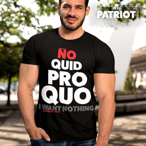No Quid Pro Quo I Want Nothing T-Shirt | Dark Colors