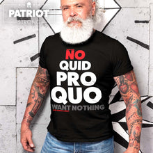 Load image into Gallery viewer, No Quid Pro Quo I Want Nothing T-Shirt | Dark Colors