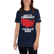 Load image into Gallery viewer, Keep It Up Liberals This Will Be 2020 T-Shirt | Dark Colors