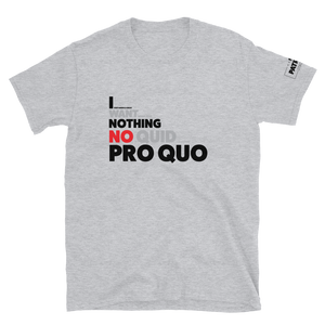 I Want Nothing No Quid Pro Quo T-Shirt #2 | Light Color Tees