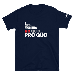 I Want Nothing No Quid Pro Quo T-Shirt #2 | Dark Colors