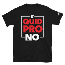 Load image into Gallery viewer, #QuidProNO Hashtag Quid Pro NO T-Shirt |  Dark Color Tees