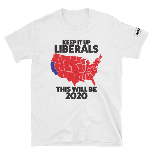 Keep It Up Liberals This Will Be 2020 T-Shirt | Light Colors