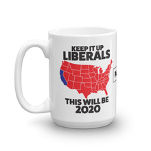 Load image into Gallery viewer, 2020 Election Mug | Keep It Up Liberals This Will Be 2020 Coffee Mug | Light Color