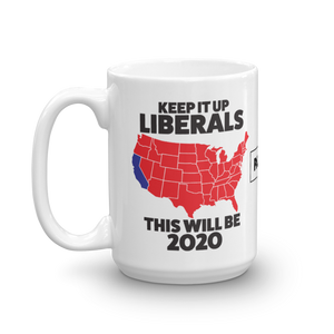2020 Election Mug | Keep It Up Liberals This Will Be 2020 Coffee Mug | Light Color