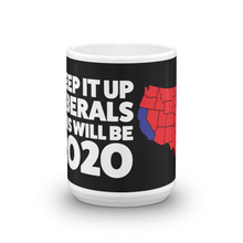 Load image into Gallery viewer, 2020 Election Mug for Conservatives | Keep It Up Liberals This Will Be 2020 | Dark Color