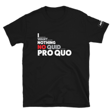 Load image into Gallery viewer, I Want Nothing No Quid Pro Quo T-Shirt #2 | Dark Colors