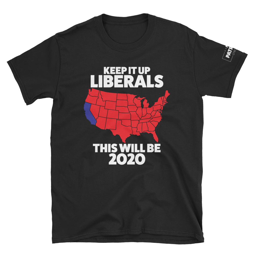 Keep It Up Liberals This Will Be 2020 T-Shirt | Dark Colors