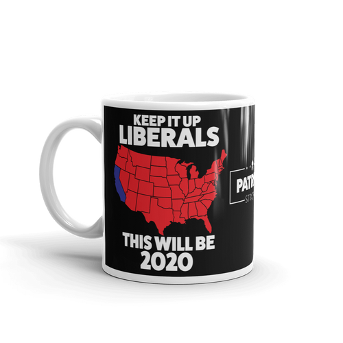 2020 Election Mug | Keep It Up Liberals This Will Be 2020 Coffee Mug | Dark Color