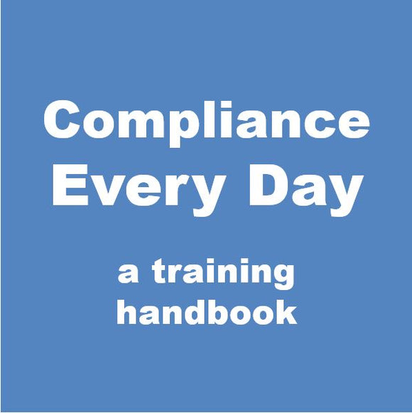 Compliance Every Day: a training handbook