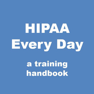 HIPAA Every Day: a training handbook