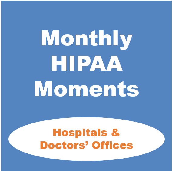Monthly HIPAA Moments - Hospitals & Doctors' Offices