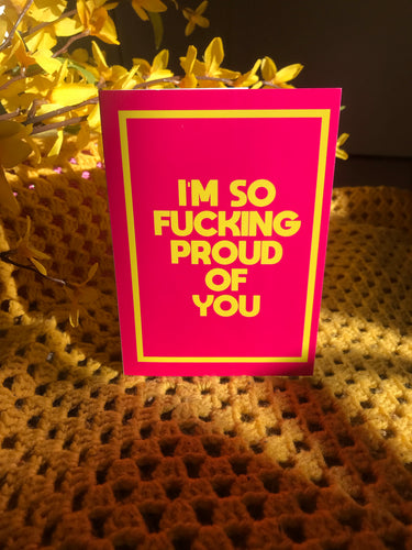 I'm So Fucking Proud Of You Greetings Card