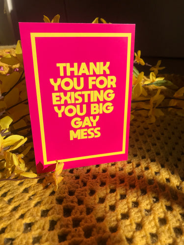 Thank You For Existing You Big Gay Mess Greetings Card