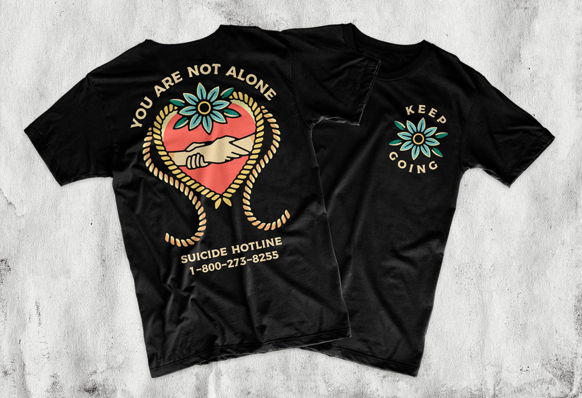 Keep Going - Your Are Not Alone - Suicide Prevention Clothing