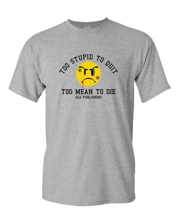 SLG Too Stupid to Quit, Too Mean to Die Women's T Shirt