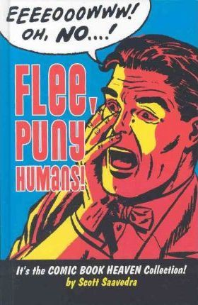 Flee Puny Humans!: Comic Book Heaven HC