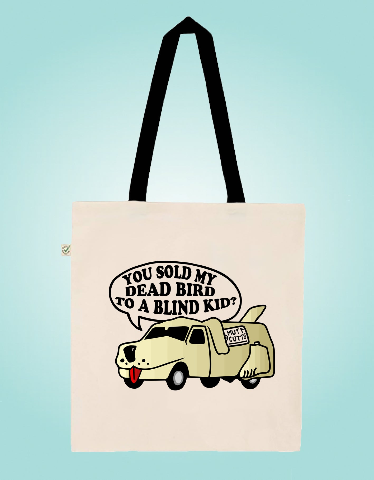 Dumb and Dumber - Earth Positive Ethical tote.