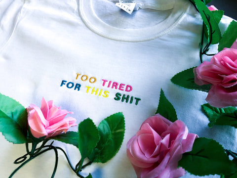 Too Tired For This Shit - Unisex Embroidered Print