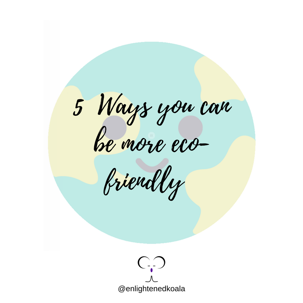 5 Ways You Can Be More Eco-friendly