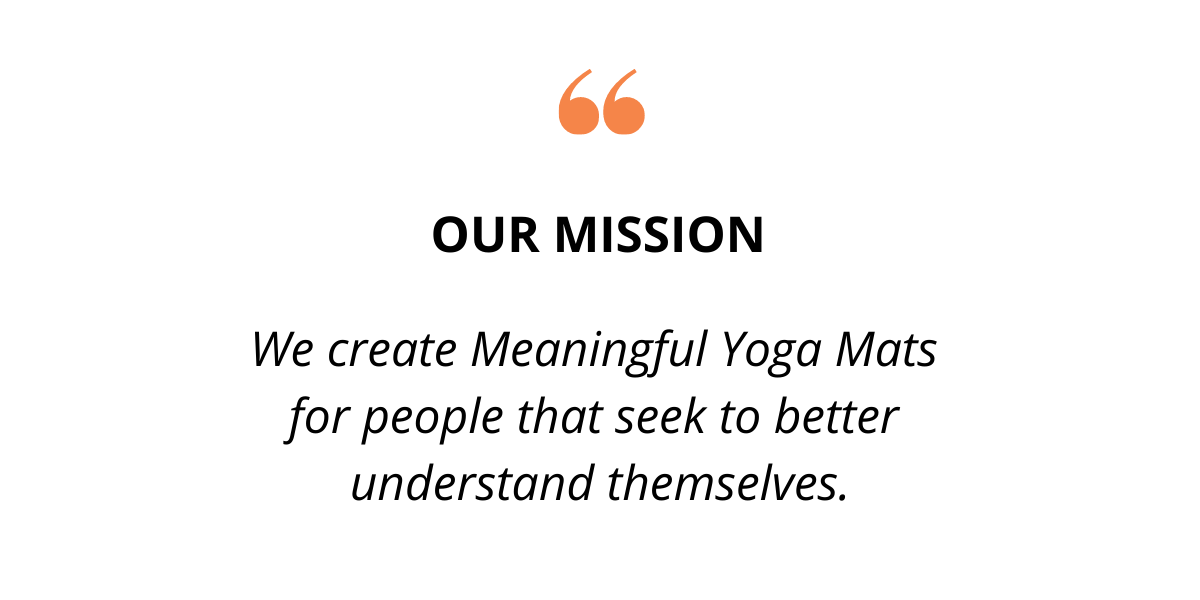 We create Meaningful Yoga Mats  for people that seek to better  understand themselves.