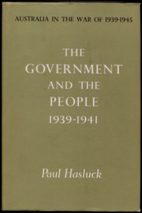 Paul Hasluck, The Government and the People 1939-1941: Australia in the War of 1939-1945