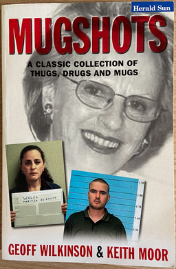 Geoff Wilkinson & Keith Moor, Mugshots: A classic collection of thugs, drugs and mugs