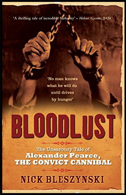 Nick Bleszynski, Bloodlust: The Unsavoury Tale of Alexander Pearce, the Convict Cannibal