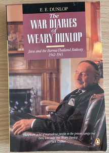 E. E. Dunlop, The War Diaries of Weary Dunlop: Java and the Burma-Thailand Railway 1942-1945