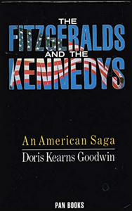 Doris Kearns Goodwin, The Fitzgeralds and the Kennedys: An American Saga