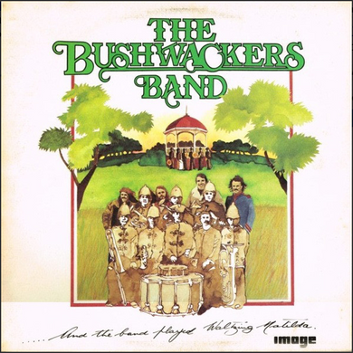 The Bushwackers Band - ...And The Band Played Waltzing Matilda